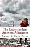The Understanders: American Athenaeum, Sword Saga Press, 1480290270