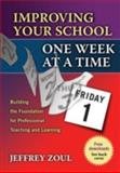 Improving Your School One Week at a Time: Building the Foundation for Professional Teaching and Learning, Jeffrey Zoul, 1596670274