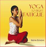 Yoga to Fight Fatigue, Seema Sondhi, 8183280277