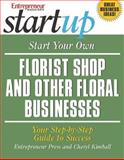 Start Your Own Florist Shop and Other Floral Businesses : Your Step-by-Step Guide to Success, Kimball, Cheryl, 1599180278
