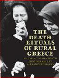 The Death Rituals of Rural Greece, Danforth, Loring M. and Tsiaras, Alexander, 0691000271