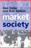 Market Society : Markets and Modern Social Theory, Slater, Don and Tonkiss, Fran, 0745620272