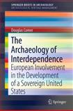 The Archaeology of Interdependence : European Involvement in the Development of a Sovereign United States, Comer, Douglas, 1461460271