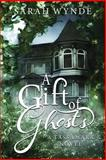 A Gift of Ghosts, Sarah Wynde, 1470130270