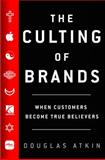 The Culting of Brands, Douglas Atkins, 1591840279