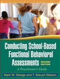 Conducting School-Based Functional Behavioral Assessments : A Practitioner's Guide, Steege, Mark W. and Watson, T. Steuart, 1606230271