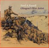 Fred A. Farrell : Glasgow's War Artist, Hayes, Fiona and Meacock, Joanna, 1781300275