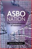 ASBO Nation : The Criminalisation of Nuisance, , 1847420273