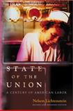 State of the Union : A Century of American Labor (Revised and Expanded Edition), Lichtenstein, Nelson, 0691160279