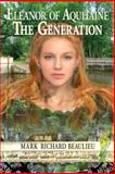 Eleanor of Aquitaine : the Generation, Mark Beaulieu, 1495350274