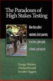 The Paradoxes of High Stakes Testing : How They Affect Students, Their Parents, Teachers, Principals, Schools, and Society, Madaus, George F. and Russell, Michael K., 1607520273
