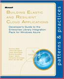 Building Elastic and Resilient Cloud Applications : Developer's Guide to the Enterprise Library Integration Pack for Windows Azure, Betts, Dominic and Bourgault, Jeremi, 162114027X
