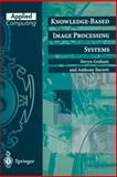 Knowledge-Based Image Processing Systems, Graham, Deryn and Barrett, Anthony N., 354076027X