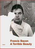 Francis Bacon - A Terrible Beauty, Francis Bacon, 3869300272