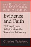 Evidence and Faith : Philosophy and Religion since the Seventeenth Century, Taliaferro, Charles, 0521790271