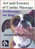 Art and Essence of Canine Massage : PetMassage for Dogs, Rudinger, Jonathan, 0982210272