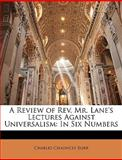 A Review of Rev Mr Lane's Lectures Against Universalism, Charles Chauncey Burr, 1146310277