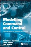 Modelling Command and Control : Event Analysis of Systemic Teamwork, Stanton, Neville A. and Baber, Chris, 0754670279