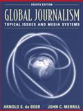 Global Journalism : Topical Issues and Media Systems, de Beer, Arnold and Merrill, John C., 0801330270