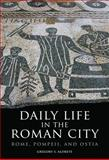 Daily Life in the Roman City : Rome, Pompeii, and Ostia, Aldrete, Gregory S., 0806140275