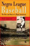 Negro League Baseball : The Rise and Ruin of a Black Institution, Lanctot, Neil, 0812220277