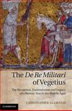 The de Re Militari of Vegetius : The Reception, Transmission and Legacy of a Roman Text in the Middle Ages, Allmand, Christopher, 1107000270