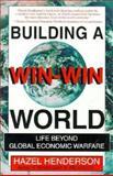 Building a Win-Win World, Hazel Henderson, 1576750272