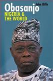 Obasanjo, Nigeria and the World, Iliffe, John, 184701027X