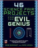 46 Science Fair Projects for the Evil Genius, Bonnet, Bob and Keen, Dan, 0071600272