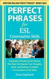 Perfect Phrases for ESL : Conversation Skills - Hundreds of Ready-to-Use Phrases That Help You Express Your Thoughts, Ideas, and Feelings in English Conversations of All Types, Engelhardt, Diane, 0071770275
