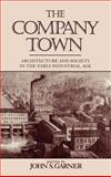 The Company Town : Architecture and Society in the Early Industrial Age, , 0195070275