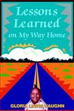 Lessons Learned on My Way Home, Gloria Vaughn, 0595270271