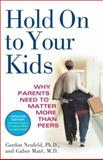Hold on to Your Kids, Gordon Neufeld and Gabor Maté, 0375760288