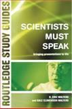 Scientists Must Speak : Bringing Presentations to Life, Walters, D. Eric and Walters, Gale Climenson, 0415280281