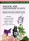 The Random House Book of Indoor and Greenhouse Plants, Volume 2, Roger Phillips and Martin Rix, 0375750282