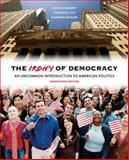 The Irony of Democracy : An Uncommon Introduction to American Politics, Schubert, Louis and Dye, Thomas R., 128587028X