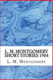 L. M. Montgomery Short Stories 1904, L. M. Montgomery, 1484860284