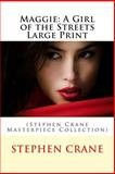 Maggie: a Girl of the Streets Large Print, Stephen Crane, 1495440281