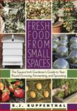 Fresh Food from Small Spaces, R. J. Ruppenthal, 160358028X