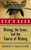 Eve's Seed : Biology, the Sexes, and the Course of History, McElvaine, Robert S., 0071400281