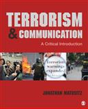 Terrorism and Communication : A Critical Introduction, Matusitz, Jonathan A., 1452240280