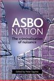 ASBO Nation : The Criminalisation of Nuisance, , 1847420281