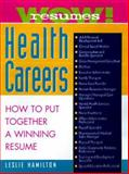 Wow! Resumes for Health Careers : How to Put Together a Winning Resume, Hamilton, Leslie, 0070260281