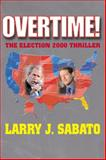 Overtime! : The Election 2000 Thriller, Sabato, Larry J., 032110028X