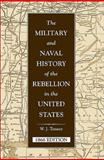 The Military and Naval History of the Rebellion in the United States, 1866, William Jewett Tenney, 0811700283