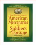 Fame - Fortune - Frustration : American Mercenaries and Soldiers of Fortune 1788 To 2014, Mallin, Jay, Sr. and Scheina, Robert L., 0981610285