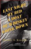 Last Night My Bed a Boat of Whiskey Going Down, Thomas E. Kennedy, 0981780288