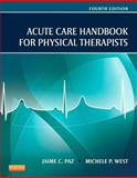 Acute Care Handbook for Physical TheTherapists - Pageburst e-Book on VitalSource (Retail Access Card), Paz, Jaime C. and West, Michele P., 145575028X