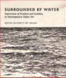 Surrounded by Water : Expressions of Freedom and Isolation in Contemporary Cuban Art, Remba, Natania, 1881450287