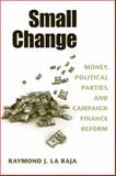 Small Change : Money, Political Parties, and Campaign Finance Reform, La Raja, Raymond J., 0472050281
